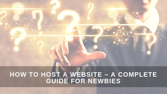 How to Host a Website - a Complete Guide for Newbies